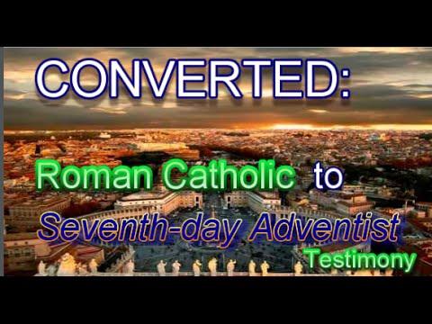 Converted: Roman Catholic to Seventh-day Adventist (A Testimony)