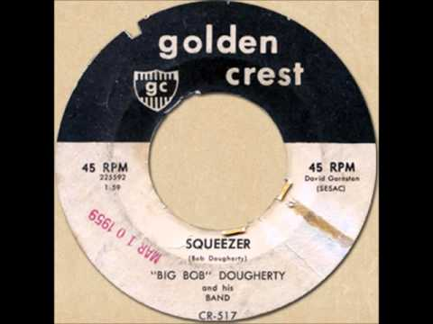 """BIG BOB"" DOUGHERTY - SQUEEZER [Golden Crest 517] 1959"
