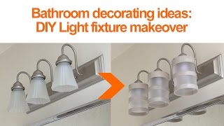 Bathroom Design Ideas: DIY lighting fixture makeover