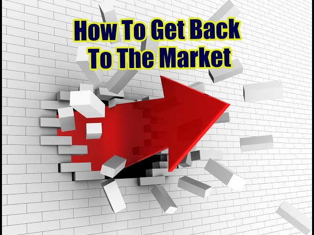 How To Get Back To the Market