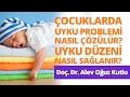 Çocuklarda Uyku Problemi Nasıl Çözülür ve Uyku Düzeni Nasıl Sağlanır? Doçent Doktor Alev Oğuz Kutlu