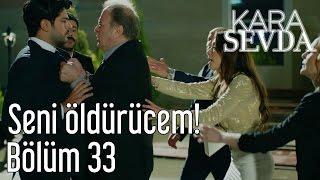 Kara Sevda 33. Bölüm - Seni Öldürücem!