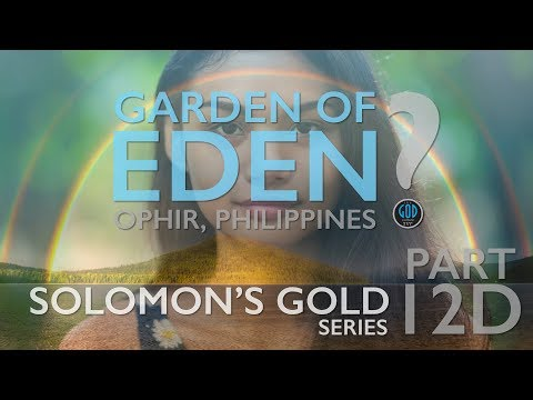 Solomon's Gold Series - Part 12D: Garden of Eden FOUND!. Ophir, Philippines