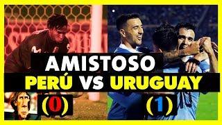 ANÁLISIS PERU VS URUGUAY (0-1) - AMISTOSOS INTERNACIONALES - SELECCION PERUANA 2019