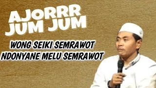 AJIORRR JUM JUM   !! Wkkk Wong Seiki Semrawot , Ndonyane MeLu Semrawot KH Anwar Zahid