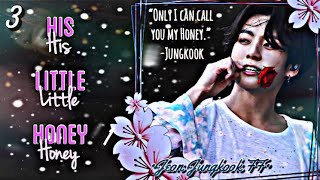 {JUNGKOOK FF}HIS LITTLE HONEY [EP. 3]