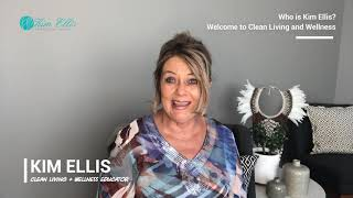 Who is Kim Ellis? Welcome to Clean Living and Wellness | Series 1 - Episode 1