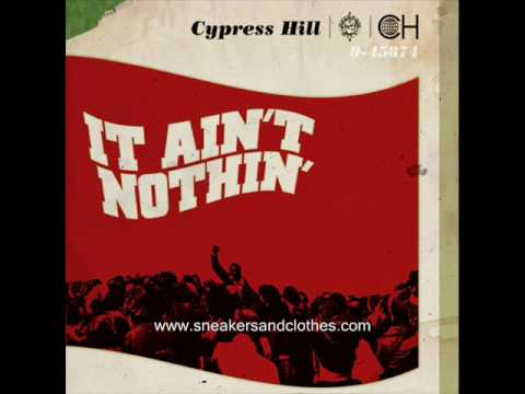 Cypress Hill - It Ain't Nothin