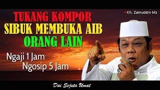 Tukang Kompor Sibuk Membuka Aib Orang Lain Ceramah KH Zainuddin MZ