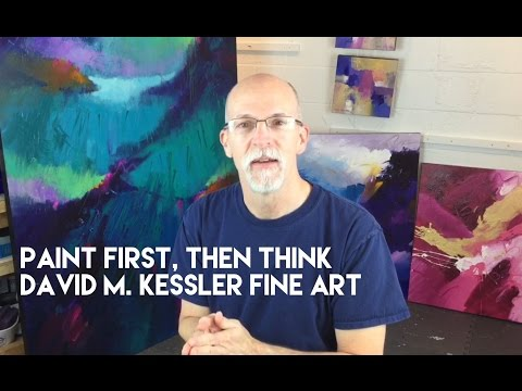 Abstract Painting / Paint First, Then Think by David M. Kessler Fine Art