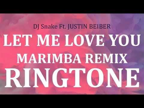 DJ Snake, Justin Bieber Let Me Love You Marimba Remix Ringtone