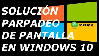 SOLUCIÓN PARPADEO DE PANTALLA EN WINDOWS 10