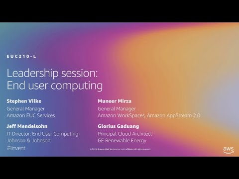 AWS re:Invent 2019: Leadership session: End-user computing (EUC210-L)