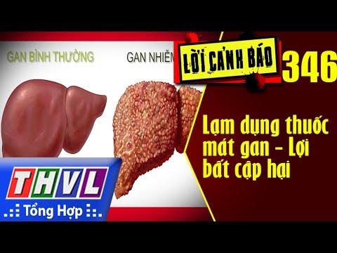 THVL | Lời cảnh báo – Kỳ 346: Lạm dụng thuốc mát gan – Lợi bất cập hại