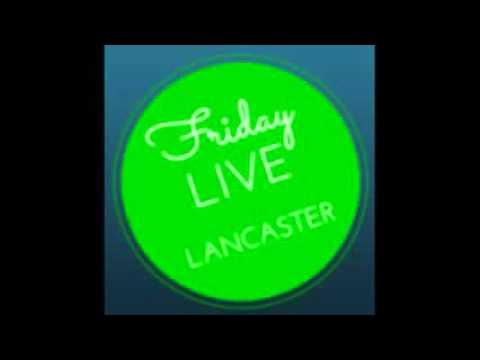 Friday Live Lancaster