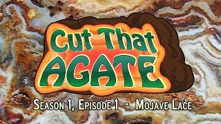 Cut That Agate - Episode 1 - Mojave Lace