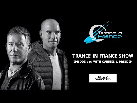 Tom Neptunes with Gabriel & Dresden - Trance In France Show Ep 319