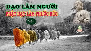 Đạo Làm Người - Lời Phật dạy Làm Phước Đức rất hay ( tập 1 ) - Phật Pháp Nhiệm Màu
