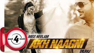 New Punjabi Songs 2015 || AKH NAAGNI - MISS NEELAM & DILRAJ || Punjabi Dance Songs 2015