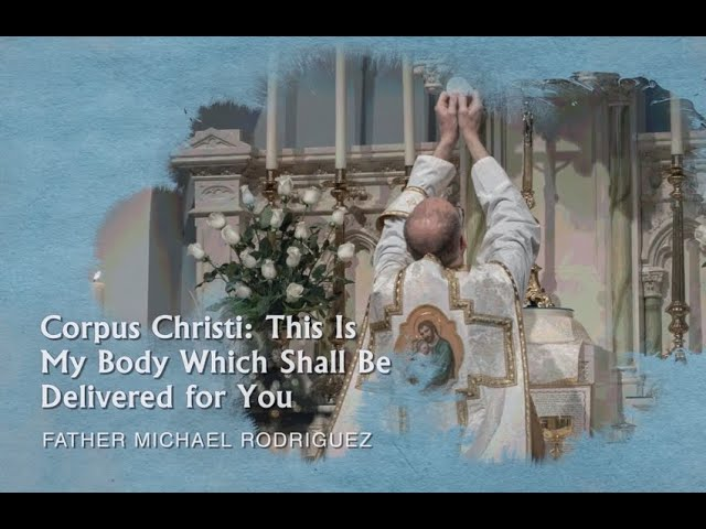 Father Michael Rodriguez - Corpus Christi: This Is My Body Which Shall Be Delivered for You