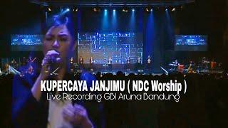 Kupercaya JanjiMu ( NDC Worship ) - Live Recording GBI ARUNA Bandung.