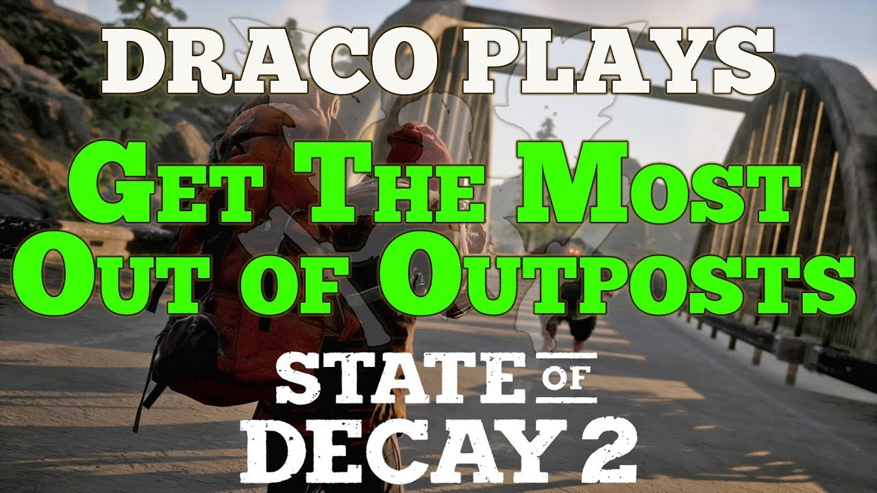 Let's Play State of Decay 2: Best Use of 6 Outposts