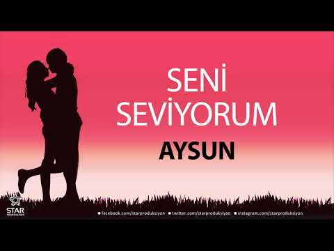 Seni Seviyorum AYSUN - İsme Özel Aşk Şarkısı