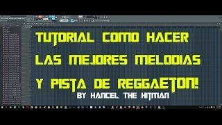 2016 Tutorial Como Hacer Las Mejores Melodías y Pista De Reggaeton By Hancel The Hitman
