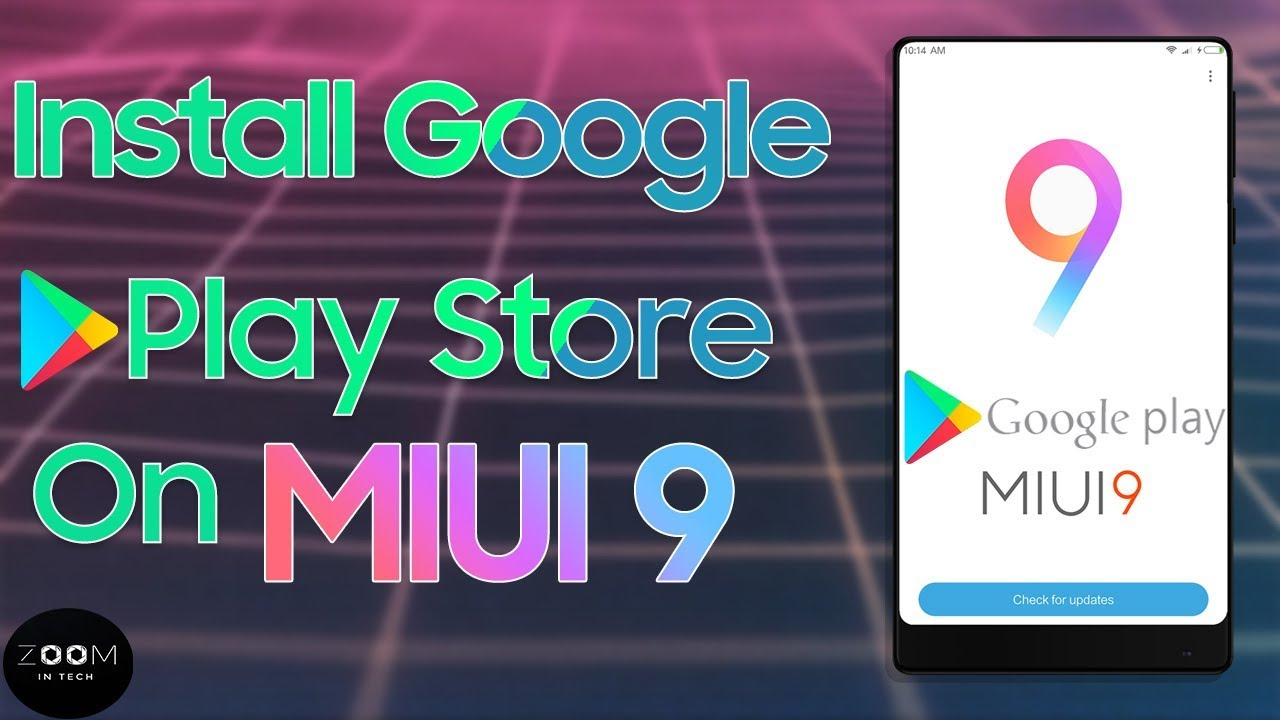 How To Install Google Play Store On MIUI 9 - Easy Guide