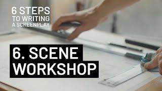 6 STEPS TO WRITING A SCREENPLAY | 6. SCENE WORKSHOP