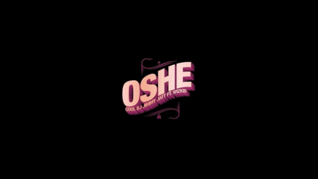 Download DJ Jimmy Jatt – Oshe ft. Wizkid