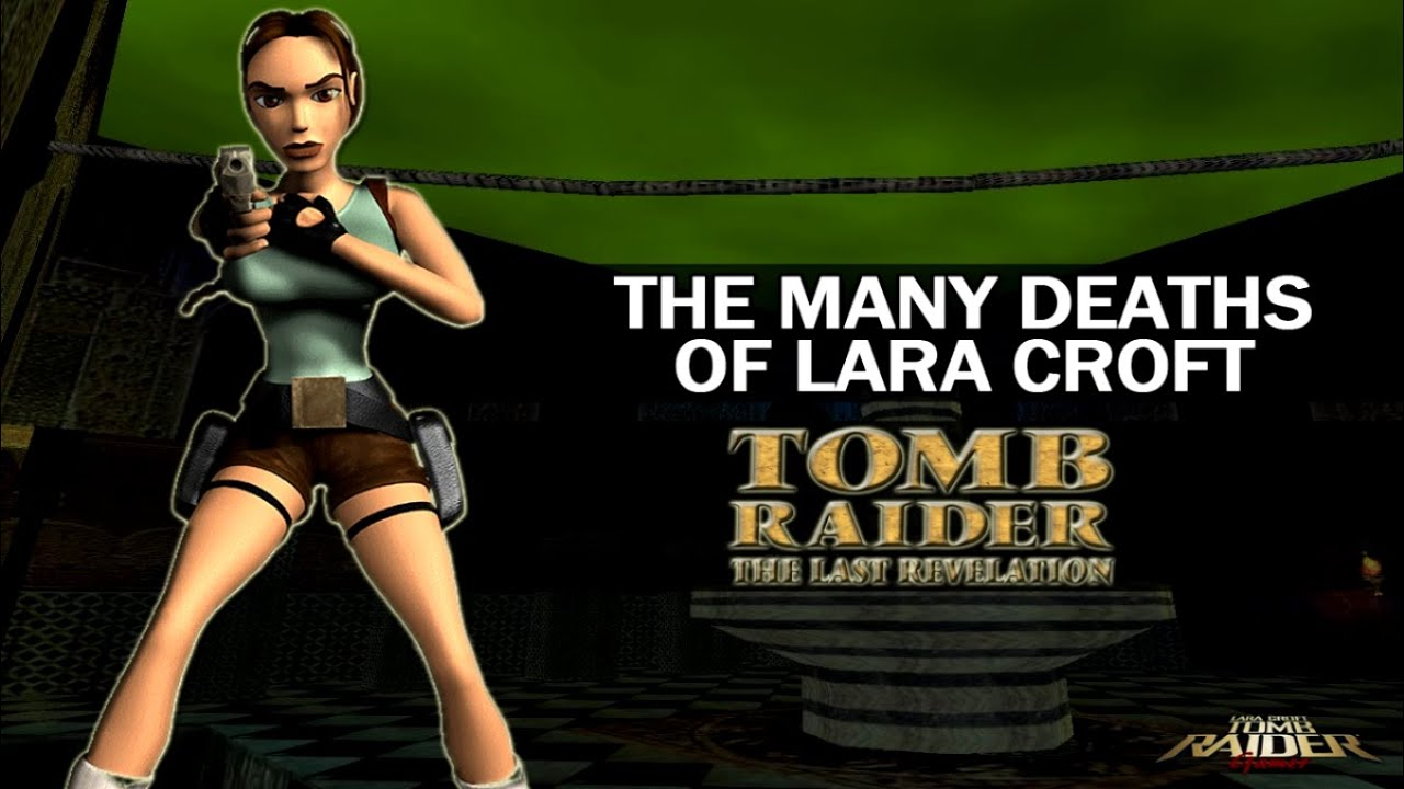 The Many Deaths Of Lara Croft Tomb Raider The Last Revelation