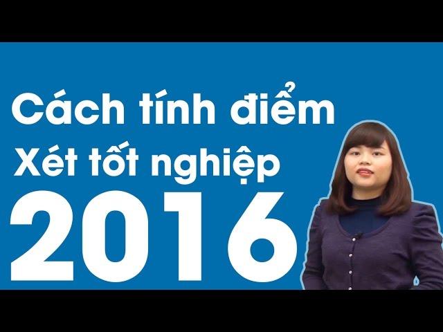 Cách tính điểm công nhận tốt nghiệp THPT 2016