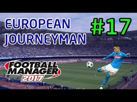 FM17 European Journeyman: Napoli - Episode 17: £34M Signing and 2 Amazing Results!