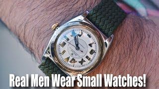Real Men Wear Small Watches!