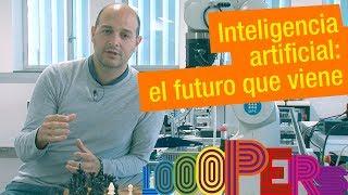 Inteligencia artificial: el futuro que viene
