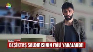 Beşiktaş saldırısının faili yakalandı!