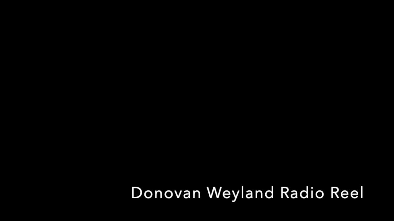 DONOVAN WEYLAND RADIO REEL