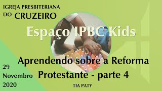 Espaço IPBC Kids - APRENDENDO SOBRE A REFORMA PROTESTANTE - Parte IV - #EP37