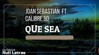Que Sea - Calibre 50, Joan Sebastián (Letra) (Lyrics)