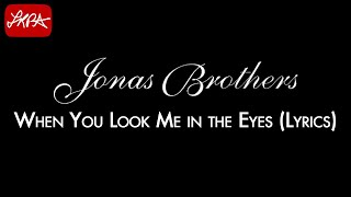 Jonas Brothers - When You Look Me in the Eyes (Lyrics) [HD]