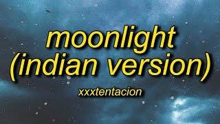 XXXTENTACION - Moonlight (Indian Version Lyrics)