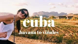 Havana to Viñales | CUBA VLOGS