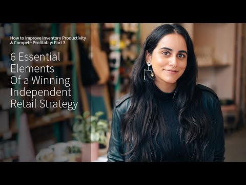 6 Essential Elements of a Winning Independent Retail Strategy