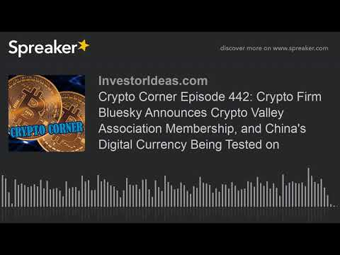 Crypto Corner Episode 442: Crypto Firm Bluesky Announces Crypto Valley Association Membership, and C