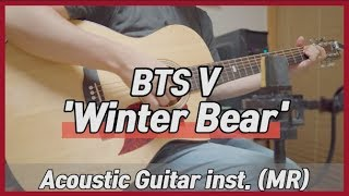 [inst] BTS V - 'Winter Bear' Acoustic Guitar Instrumental 기타 mr 반주 British Duke 150ce