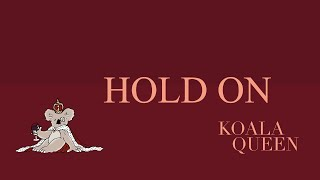 Koala Queen - Hold On [LYRIC/MUSIC VIDEO]