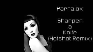 Parralox - Sharper Than A Knife (HotShot Remix)