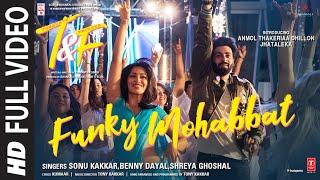Funky Mohabbat (Full Video Song) | Sonu K, Benny D, Shreya G|Tony K|Anmol Thakeria Dhillon,Jhataleka