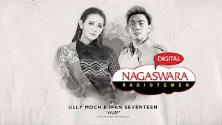 Ully Moch - HUN (feat. Ifan Seventeen) (Official Radio Release) #NAGASWARA